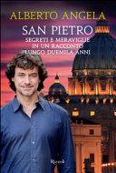 San Pietro. Segreti e meraviglie in un racconto lungo duemila anni
