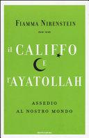 Il Califfo e l'Ayatollah. Assedio al nostro mondo