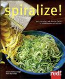 Spiralize! Per mangiare verdura e frutta in modo nuovo e creativo