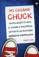 Mi chiamo Chuck, ho diciassette anni e, stando
