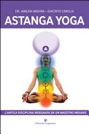 Astanga yoga. L'antica disciplina insegnata da un maestro indiano