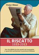 Il riscatto 1933-2013. Una vita difficile fra due grandi guerre crisi economiche e i guasti del nazi-fascismo in provincia di Bolzano