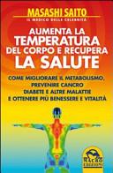 Aumenta la temperatura del corpo e recupera la salute. Come migliorare il metabolismo e prevenire cancro, diabete e altre malattie ottenendo più benessere...
