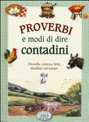 Proverbi e modi di dire contadini. Filosofia, scienza, fede, distillate nel tempo