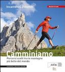 Incantevoli Dolomiti. Escursioni, nordic walking. Itinerari per tutti da percorrere in compagnia