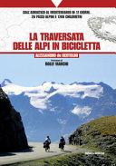 La traversata delle Alpi in bicicletta. Dall'Adriatico al Mediterraneo in 17 giorni, 26 passi alpini e 1700 chilometri