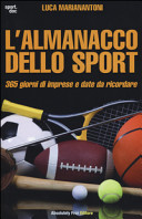 L'almanacco dello sport. 365 giorni di imprese e date da ricordare