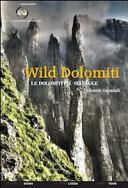 Wild Dolomiti. I percorsi più selvaggi. Dolomiti orientali