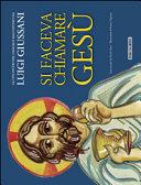 Si faceva chiamare Gesù. Gli incontri del Vangelo raccontati da Luigi Giussani