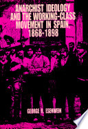 Anarchist Ideology and the Working-class Movement in Spain, 1868-1898