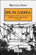 Spie in guerra. L'intelligence americana dalla caduta di Mussolini alla Liberazione. 1943-1945