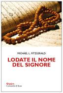"""Libro """"Lodate il nome del Signore. Meditazioni sui nomi di Dio nel Corano e nella Bibbia"""" di Michael Fitzgeral"""