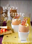 Uova e frittate. 52 ricette tradizionali e creative