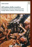 All'ombra della svastica. La Resistenza nella zona d'operazione delle Prealpi. Belluno, Bolzano, Trento 1943-1945