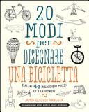 20 modi per disegnare una bicicletta e altri 44 incredibili mezzi di trasporto