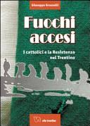 Fuochi accesi. I cattolici e la Resistenza nel Trentino