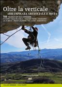 Oltre la verticale arrampicata artificiale e mista. 105 vie dalle Alpi agli Appennini. Dolomiti, valle del Sarca, Valle dell'Adige...