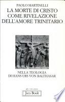 La morte di Cristo come rivelazione dell'amore trinitario nella teologia di Hans Urs von Balthasar