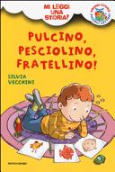 Pulcino, Pesciolino, Fratellino! Mi leggi una storia?