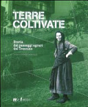 Terre coltivate. Storia dei paesaggi agrari del Trentino