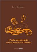 L'arte mineraria e la sua memoria in Trentino
