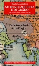 Storia di Aquileia e di Grado. Dalle origini ai giorni nostri