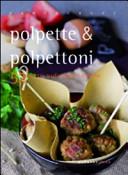 Polpette & polpettoni. 52 ricette tradizionali e creative