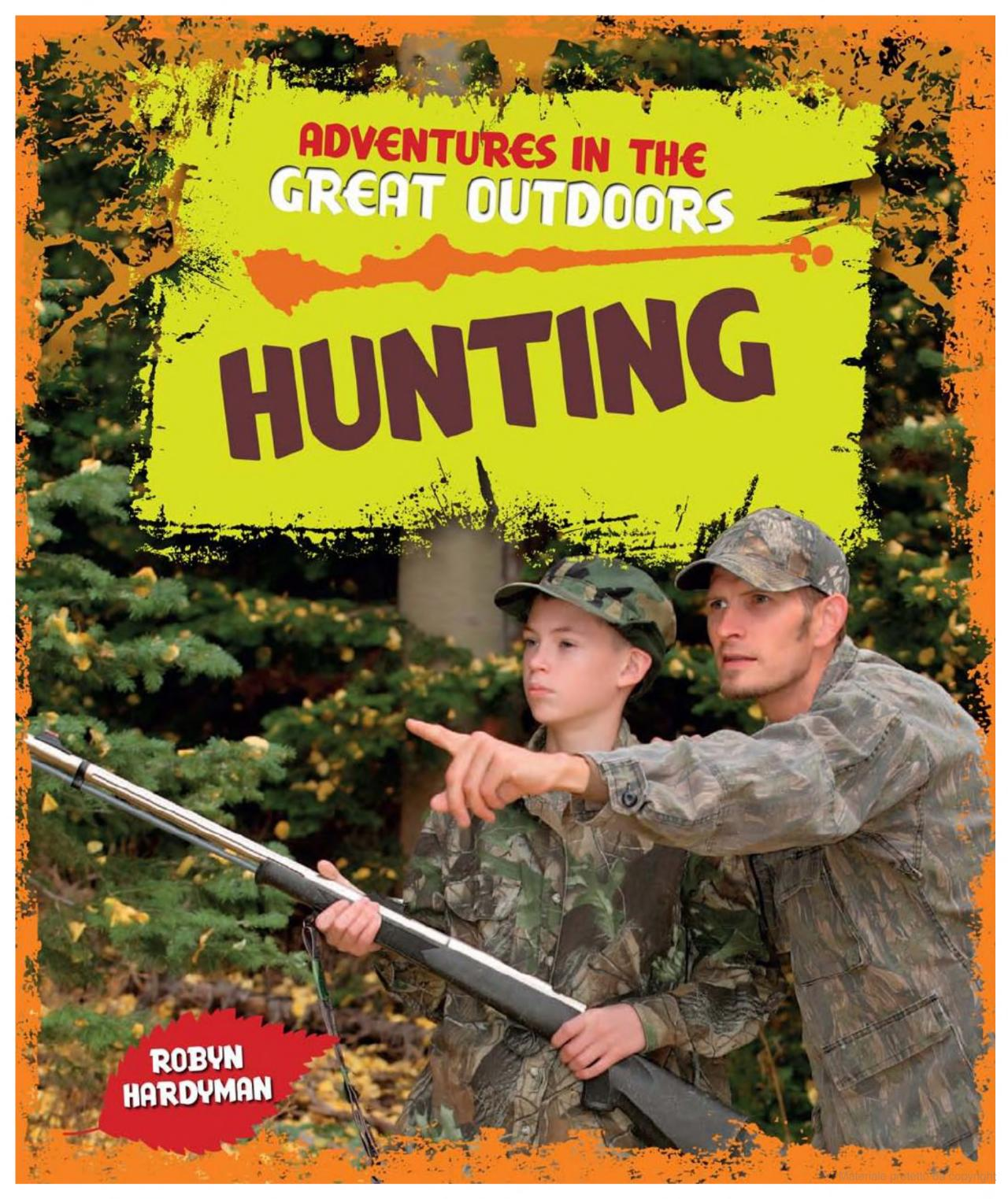 Adventures in the great outdoors – HUNTING, book © 2014 Windmill Books, written by Robyn Hardyman (U.S.)