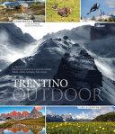 Trentino outdoor. Il Trentino dalla Dolomiti al lago di Garda. Montagne, laghi, vallate, flora e fauna