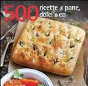 500 ricette di pane, dolci & co.