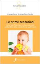 Le prime sensazioni. Come pianificare la crescita emozionale del bambino dalla nascita fino ai quattro anni