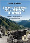 Il fronte meridionale della fortezza di Trento. Mattarello, Romagnano, Vigolana, Val Stornada e Val di Cei