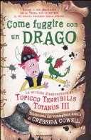 Copertina  Come fuggire con un drago : le eroiche disavventure di Topicco Terribilis Totanus 3.
