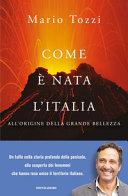 Copertina  Come è nata l'Italia : all'origine della grande bellezza
