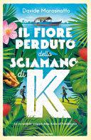 Copertina  Il fiore perduto dello sciamano di K : un incredibile viaggio dalle Ande all'Amazzonia
