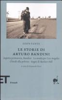 Copertina  Le storie di Arturo Bandini : Aspetta primavera, Bandini ; La strada per Los Angeles ; Chiedi alla polvere ; Sogni di Bunker Hill