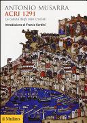 Copertina  Acri 1291 : la caduta degli stati crociati