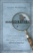 Copertina  A.S.S.A.S.S.I.N.A.T.I.O.N. : [l'incomparabile avventura del figlio segreto di Sherlock Holmes!