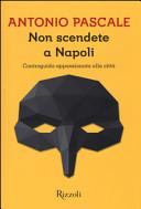 Copertina  Non scendete a Napoli : controguida appassionata alla città