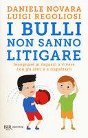 Copertina  I bulli non sanno litigare : insegnare ai ragazzi a vivere con gli altri e a rispettarli
