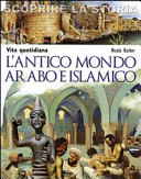 Copertina  L'antico mondo arabo e islamico : vita quotidiana