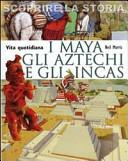Copertina  I Maya, gli Aztechi e gli Incas : vita quotidiana