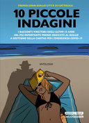 Copertina  10 piccole indagini : i racconti vincitori degli ultimi 10 anni del più importante premio dedicato al giallo a sostegno della Caritas per l'emergenza Covid-19 : racconti