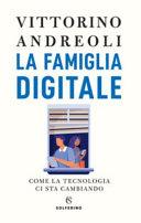 Copertina  La famiglia digitale : come la tecnologia ci sta cambiando
