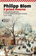 Copertina  Il primo inverno : la piccola era glaciale e l'inizio della modernità europea (1570-1700)