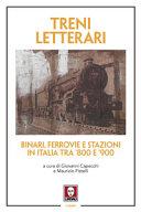 Copertina  Treni letterari : binari, ferrovie e stazioni in Italia tra '800 e '900