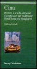 Copertina  Cina : Pechino e le città imperiali, i luoghi sacri del buddhismo, Hong Kong e le megalopoli