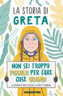 Copertina  La storia di Greta : non sei troppo piccolo per fare cose grandi