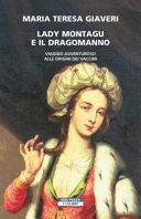 Copertina  Lady Montagu e il dragomanno : viaggio avventuroso all'origine dei vaccini