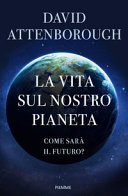 Copertina  La vita sul nostro pianeta : come sarà il futuro?